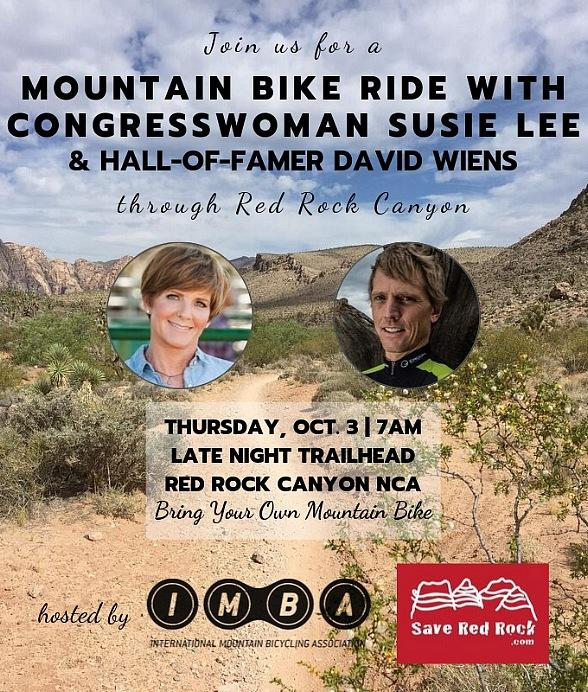 This Thursday, October 3, Congresswoman Susie Lee will join David Wiens, famed mountain biker and executive director of the International Mountain Bicycling Association (IMBA), and members of Save Red Rock for a morning mountain bike ride through the Red Rock Canyon National Conservation Area. The groups will also host a press conference prior to the bike ride to discuss the protection of public lands like Red Rock Canyon and Congresswoman Lee's work to secure funding for conservation programs in Southern Nevada through the Land and Water Conservation Fund. WHO: Congresswoman Susie Lee Leaders of Save Red Rock David Wiens, International Mountain Bicycling Association Members of the Southern Nevada Mountain Bike Association, Las Vegas Cyclery, Irwin Cycles, Southern Nevada Bicycle Coalition WHEN: Thursday, October 3 - Press conference at 7 am, Bike ride at 7:30 am (Interviews available at end of race at 9am, as well) PLEASE RSVP WHAT: Press conference at the trailhead followed by mountain bike ride To join the bike ride, please RSVP to heather@saveredrock.com WHERE: Late Night Trail Drive west on Nevada State Rd. 160, past 159 Red Rock Canyon Scenic Byway (do not turn right at the 159/160 junction). Proceed 5 miles straight ahead on 160 until you reach Late Night Trailhead on the right. WHY: As Congress finalizes its budget for the upcoming year, funding for the Land and Water Conservation Fund, hailed as America's best conservation program, hangs in the balance. Congresswoman Lee will provide an update on this critical program that has helped fund projects in Red Rock Canyon National Conservation Area and throughout Southern Nevada. ### About Save Red Rock Save Red Rock is a group of concerned citizens working to preserve the safety, serenity, and scenic nature of Red Rock Canyon. The group strives to protect the rural character and prioritize recreational and environmental needs over other uses not conducive to the primary uses as determined for the canyon area. Fo